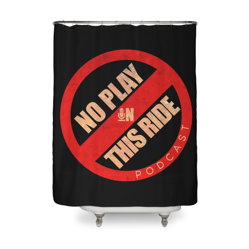Noplay1 Home Shower Curtain by NoPlayInThisRide's Artist Shop