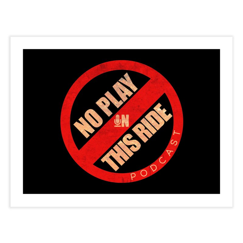 Noplay1 Home Fine Art Print by NoPlayInThisRide's Artist Shop