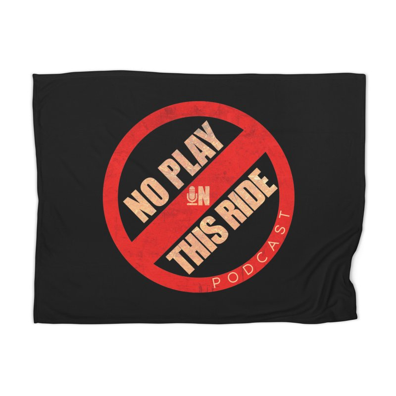 Noplay1 Home Blanket by NoPlayInThisRide's Artist Shop