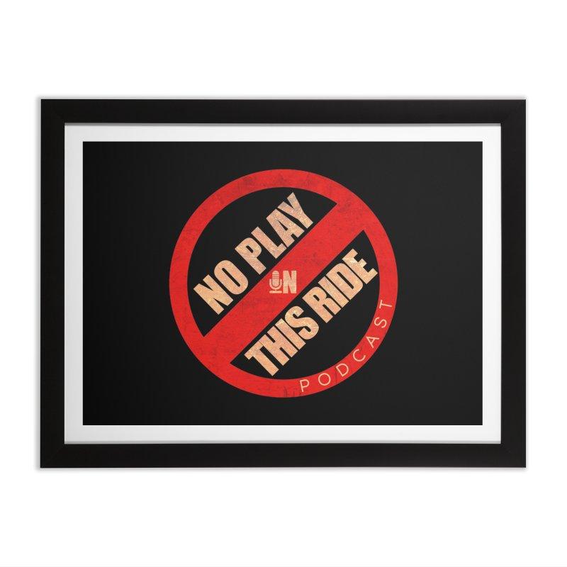 Noplay1 Home Framed Fine Art Print by NoPlayInThisRide's Artist Shop