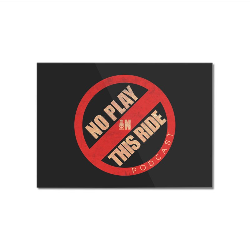 Noplay1 Home Mounted Acrylic Print by NoPlayInThisRide's Artist Shop