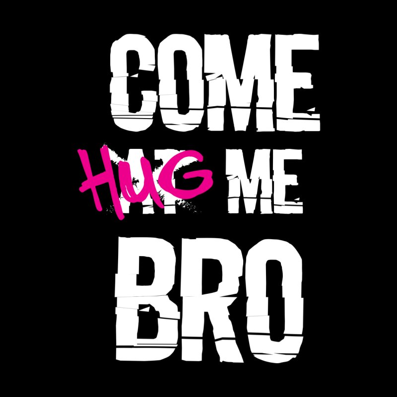 Come Hug Me Bro! Men's T-Shirt by Nocturnal Culture