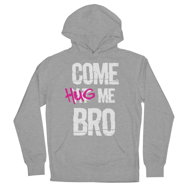 Come Hug Me Bro! Women's Pullover Hoody by Nocturnal Culture