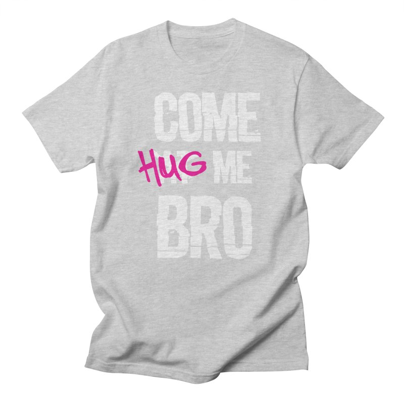 Come Hug Me Bro! Men's T-Shirt by Nocturnal Culture