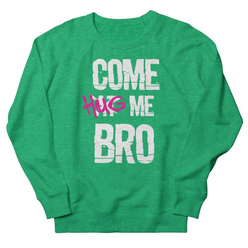 Come Hug Me Bro! Women's Sweatshirt by Nocturnal Culture