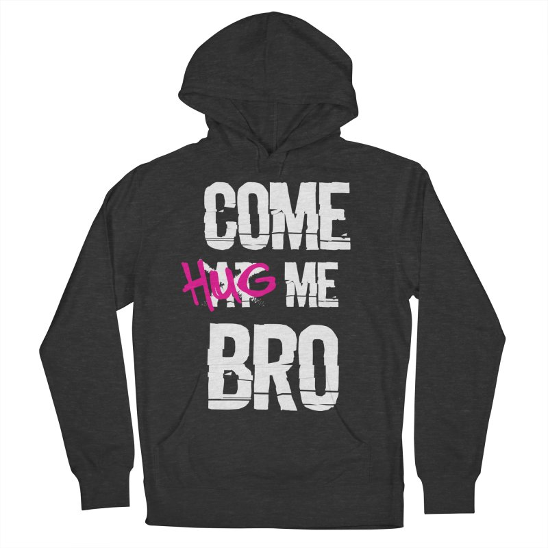 Come Hug Me Bro! Men's French Terry Pullover Hoody by Nocturnal Culture
