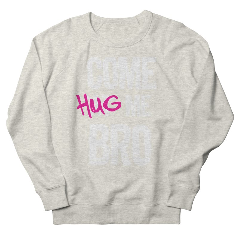 Come Hug Me Bro! Men's French Terry Sweatshirt by Nocturnal Culture