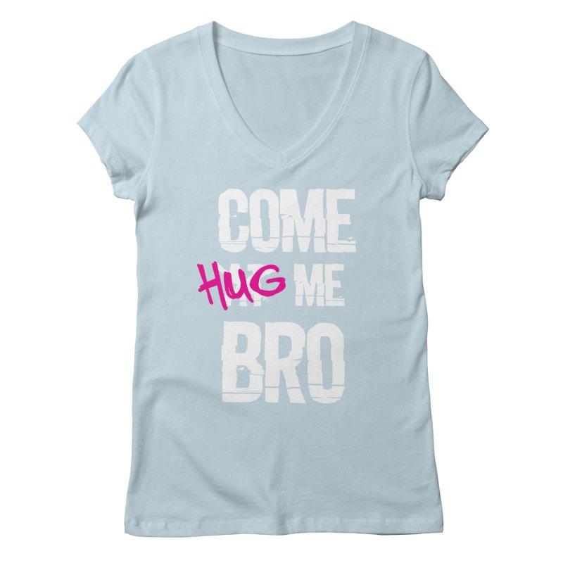 Come Hug Me Bro! Women's Regular V-Neck by Nocturnal Culture