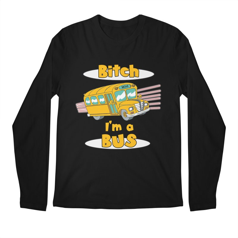 I'm a Bus Men's Regular Longsleeve T-Shirt by Not Bad Tees