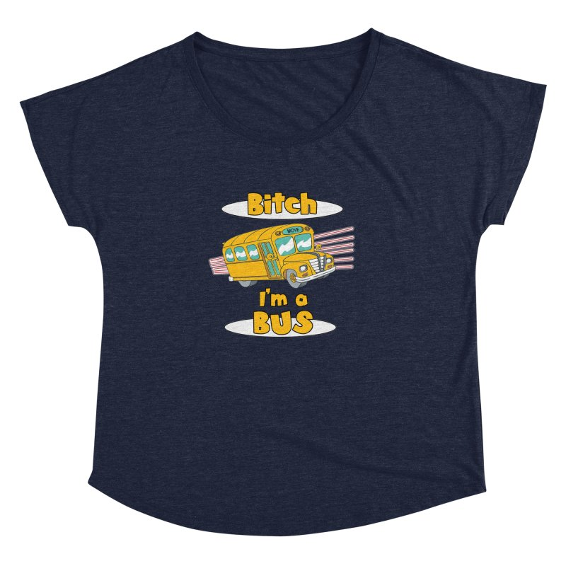 I'm a Bus Women's Dolman Scoop Neck by Not Bad Tees