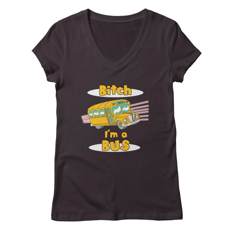 I'm a Bus Women's Regular V-Neck by Not Bad Tees
