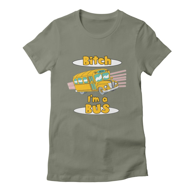 I'm a Bus Women's Fitted T-Shirt by Not Bad Tees