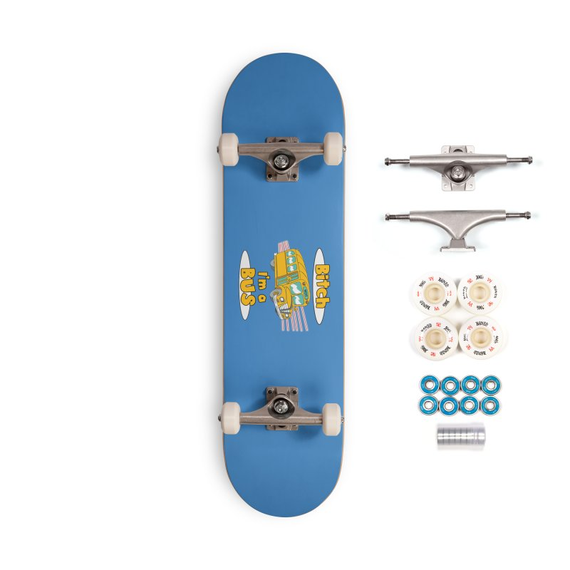 I'm a Bus Accessories Complete - Premium Skateboard by Not Bad Tees