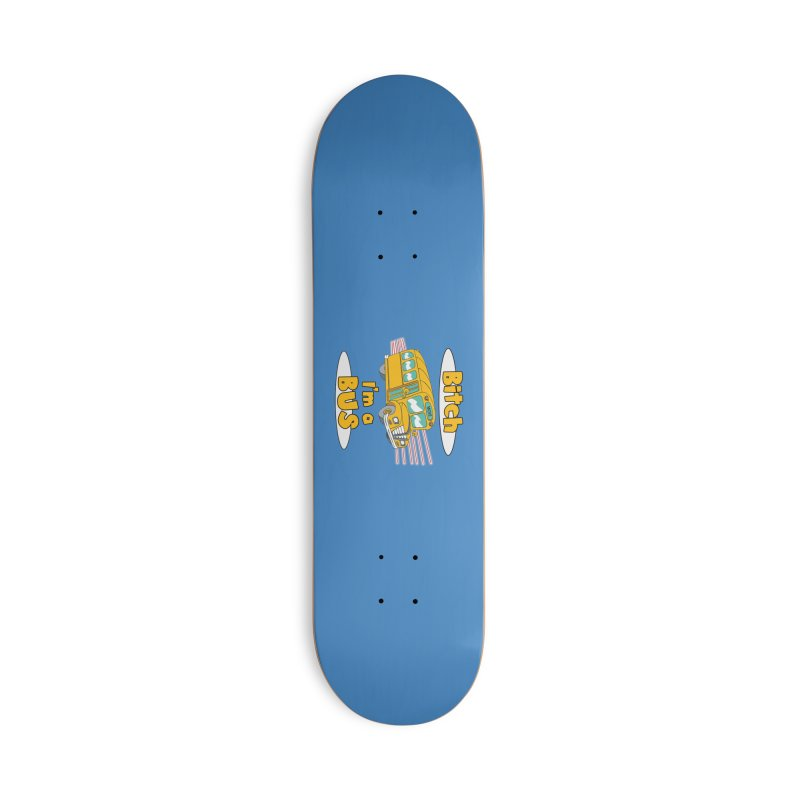 I'm a Bus Accessories Deck Only Skateboard by Not Bad Tees