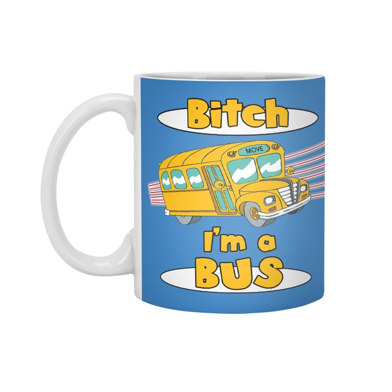 I'm a Bus Accessories Standard Mug by Not Bad Tees