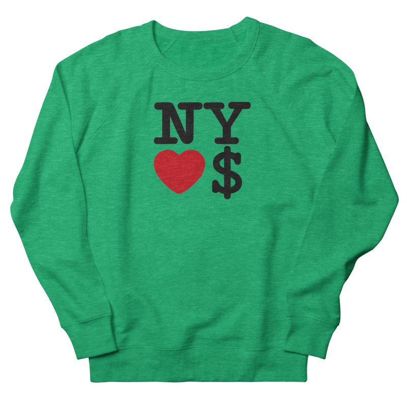 New York Loves Money Women's French Terry Sweatshirt by Not Bad Tees