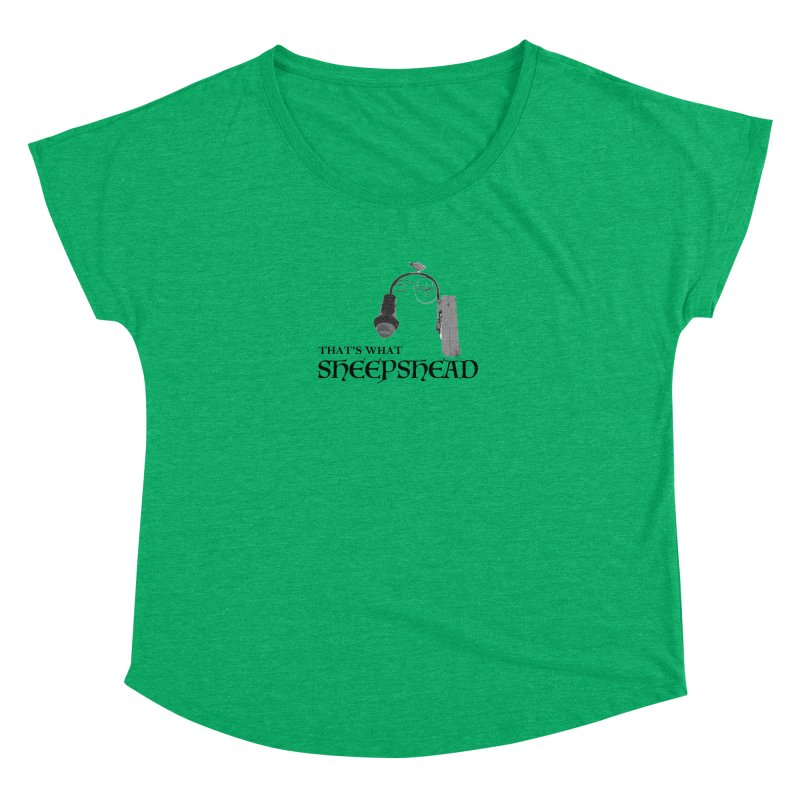 That's What Sheepshead Women's Dolman Scoop Neck by Not Bad Tees