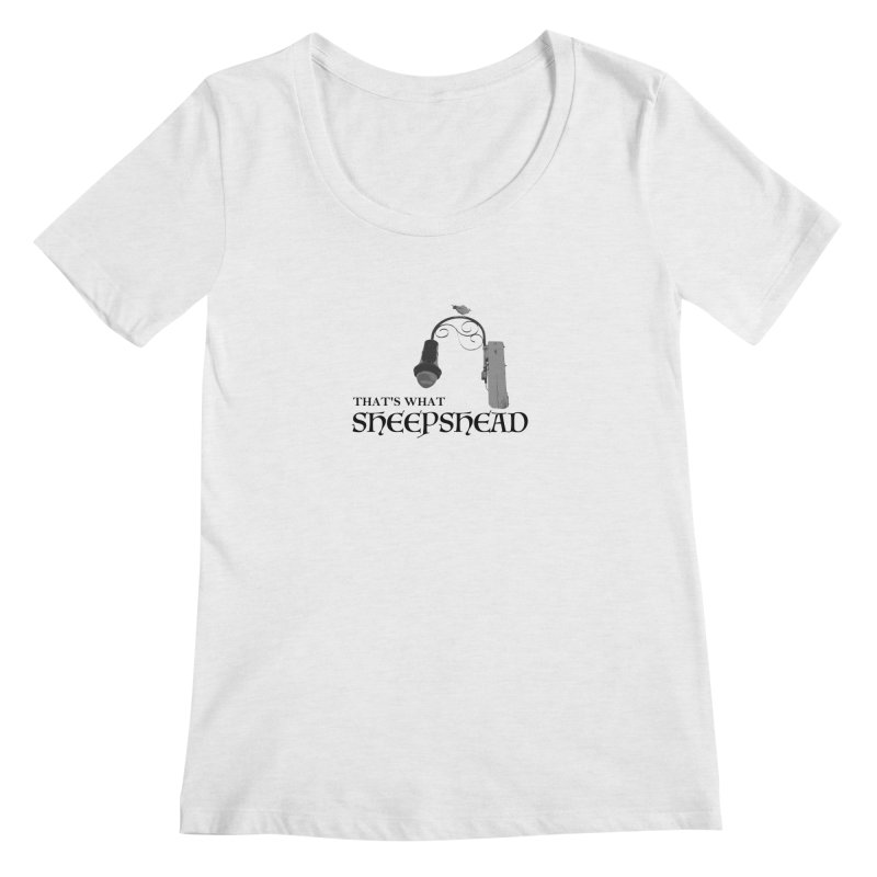 That's What Sheepshead Women's Regular Scoop Neck by Not Bad Tees