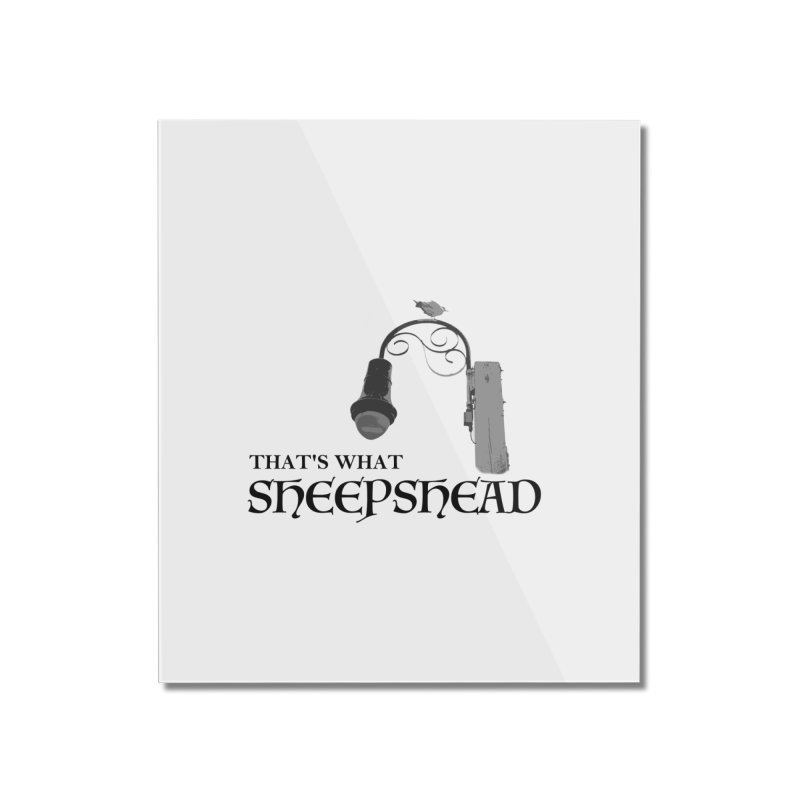 That's What Sheepshead Home Mounted Acrylic Print by NotBadTees's Artist Shop