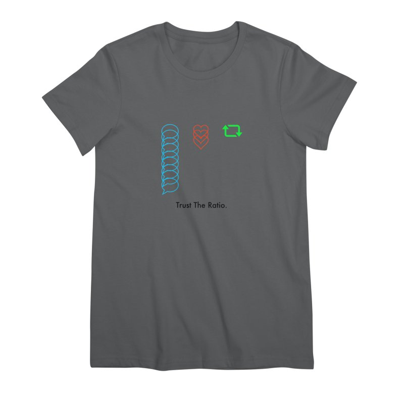 Trust The Ratio Women's Premium T-Shirt by Not Bad Tees