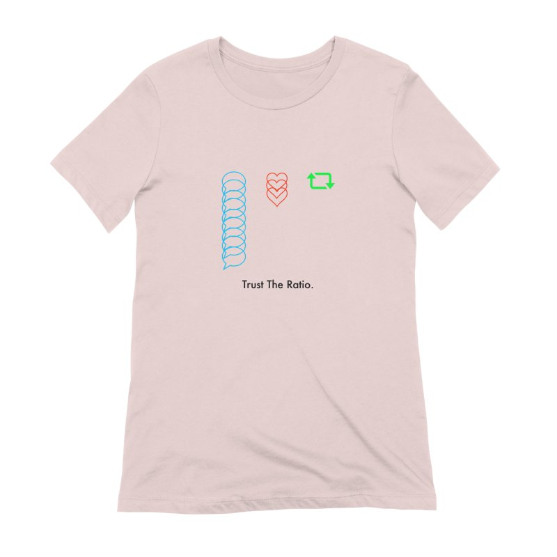 Trust The Ratio Women's Extra Soft T-Shirt by NotBadTees's Artist Shop