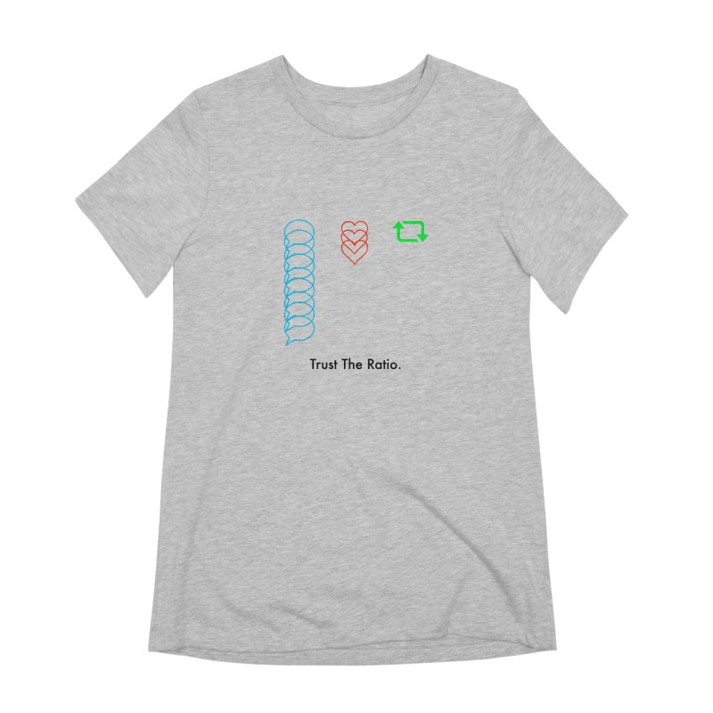 Trust The Ratio Women's Extra Soft T-Shirt by Not Bad Tees