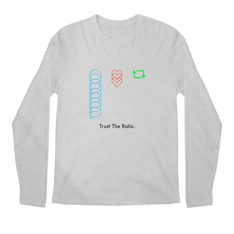 Trust The Ratio Men's Regular Longsleeve T-Shirt by NotBadTees's Artist Shop