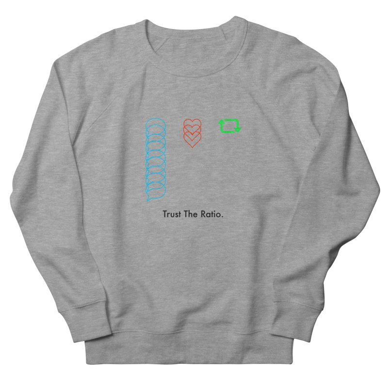 Trust The Ratio Women's French Terry Sweatshirt by NotBadTees's Artist Shop