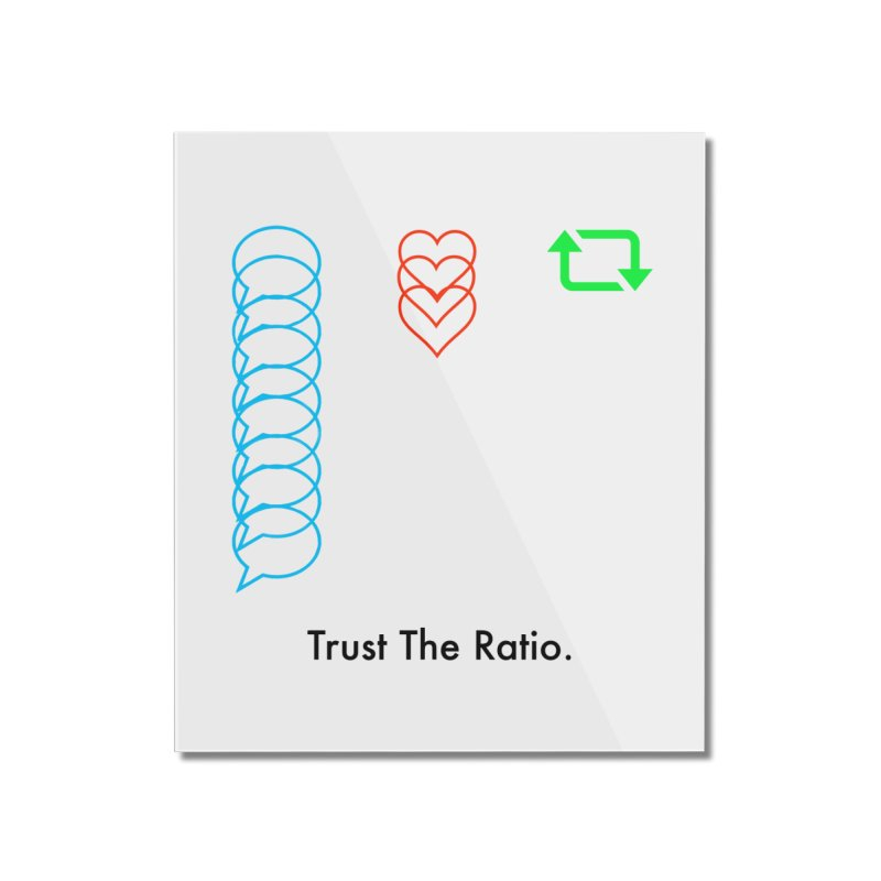 Trust The Ratio Home Mounted Acrylic Print by NotBadTees's Artist Shop