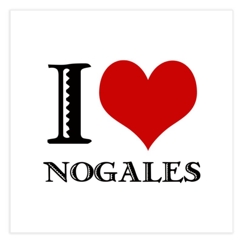 I Love Nogales (heart) Home Fine Art Print by Nuttshaw Studios