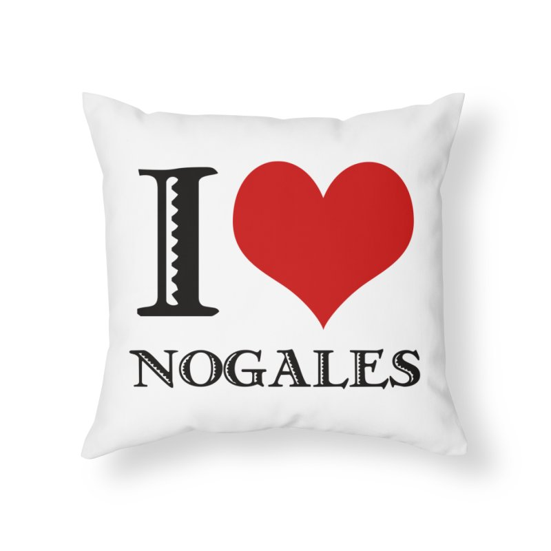 I Love Nogales (heart) Home Throw Pillow by Nuttshaw Studios