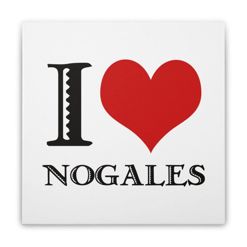 I Love Nogales (heart) Home Stretched Canvas by Nuttshaw Studios