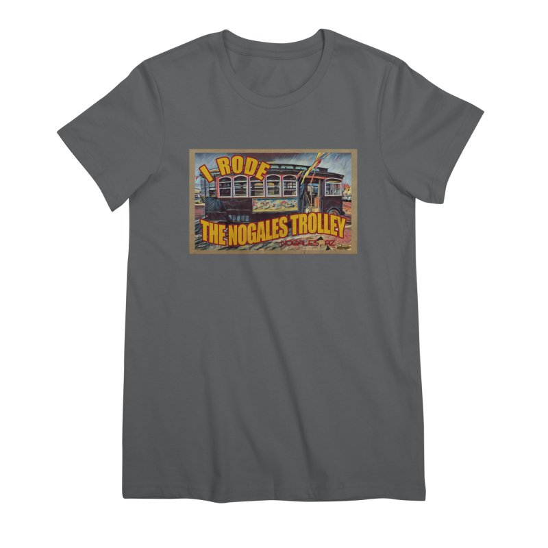 I Rode The Nogales Trolley (yellow) Women's Premium T-Shirt by Nuttshaw Studios