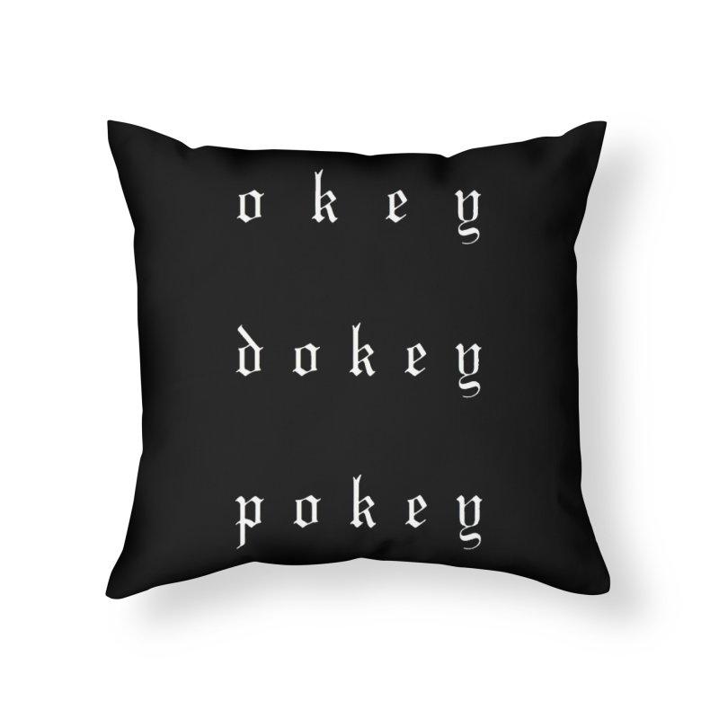 OkeyDokeyPokey Home Throw Pillow by ODP