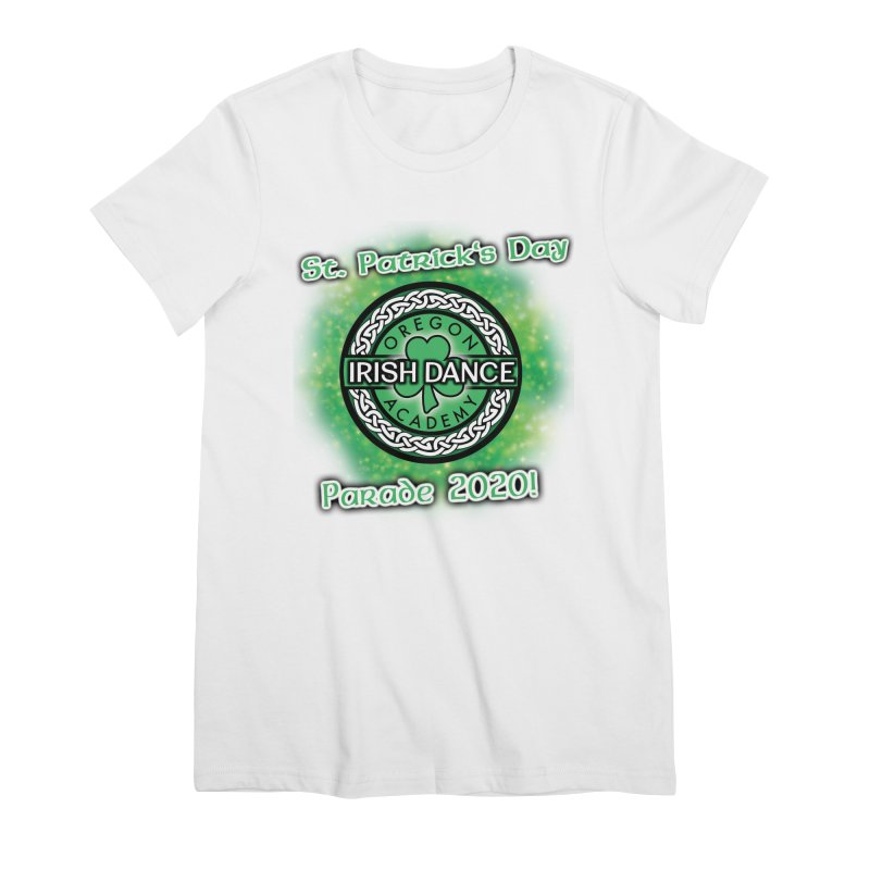 Parade 2020 (Special Release!) Women's Premium T-Shirt by Oregon Irish Dance Academy