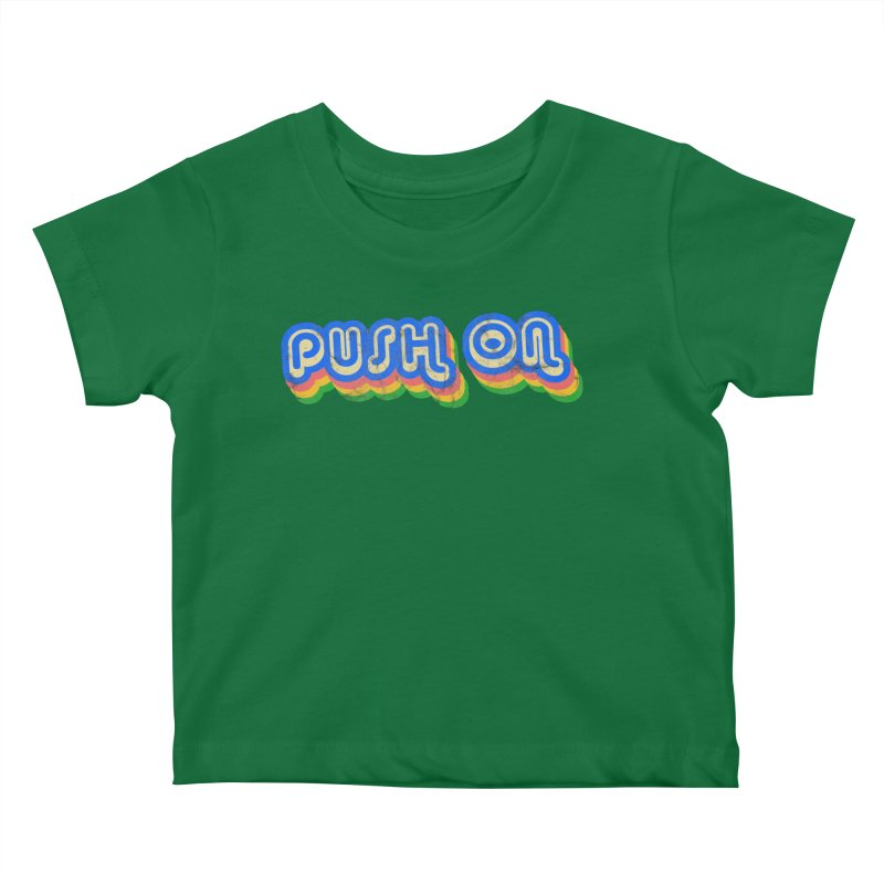 Push On Kids Baby T-Shirt by Oppositebox's Online Shop