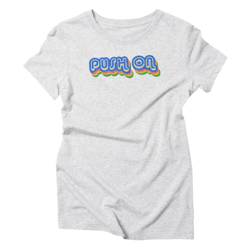 Push On Women's T-Shirt by Oppositebox's Online Shop