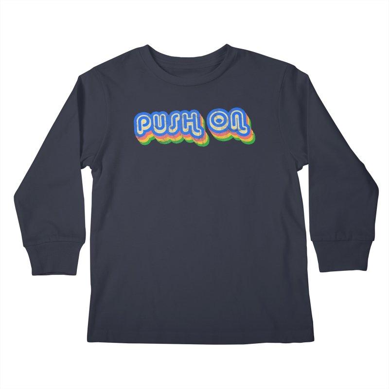 Push On Kids Longsleeve T-Shirt by Oppositebox's Online Shop