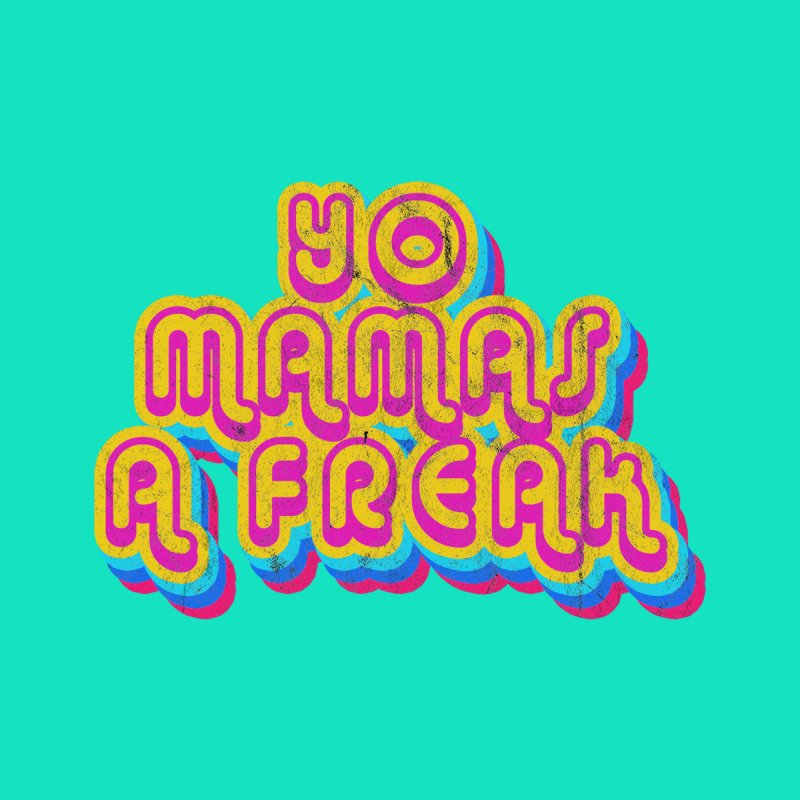 Yo Mamma's A Freak Men's T-Shirt by Oppositebox's Online Shop