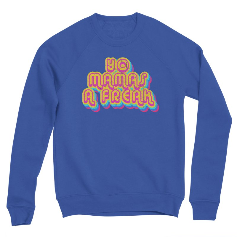 Yo Mamma's A Freak Women's Sweatshirt by Oppositebox's Online Shop