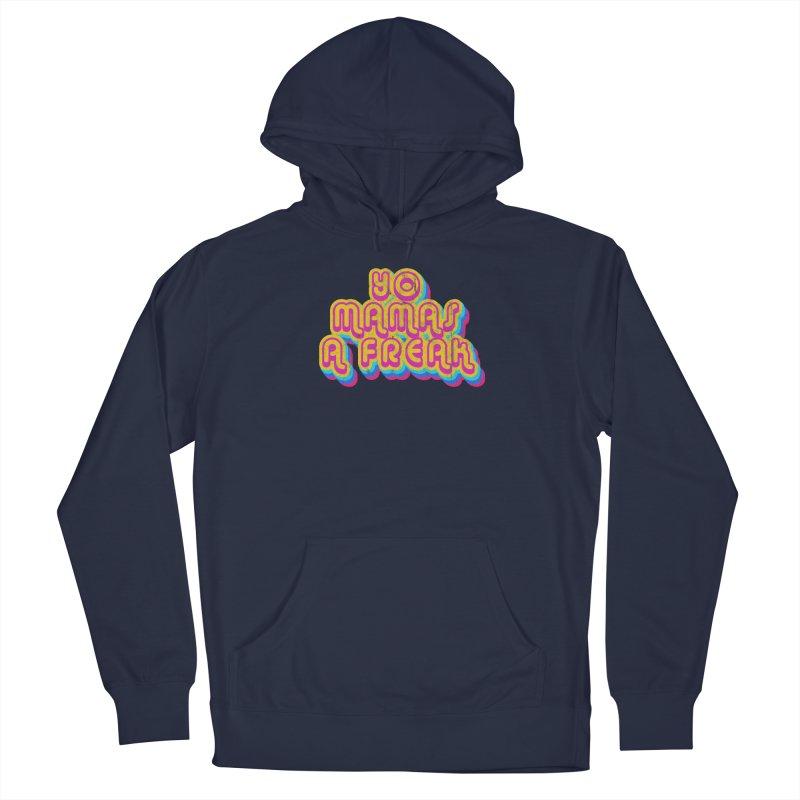 Yo Mamma's A Freak Men's Pullover Hoody by Oppositebox's Online Shop