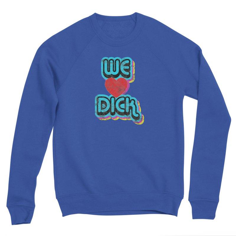 We Love Dick Women's Sweatshirt by Oppositebox's Online Shop