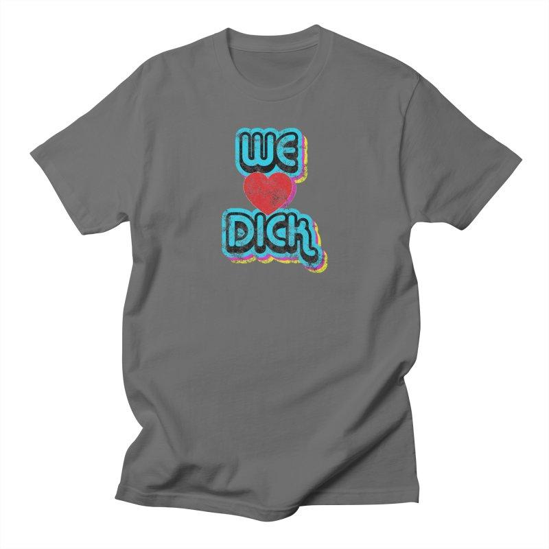 We Love Dick Men's T-Shirt by Oppositebox's Online Shop