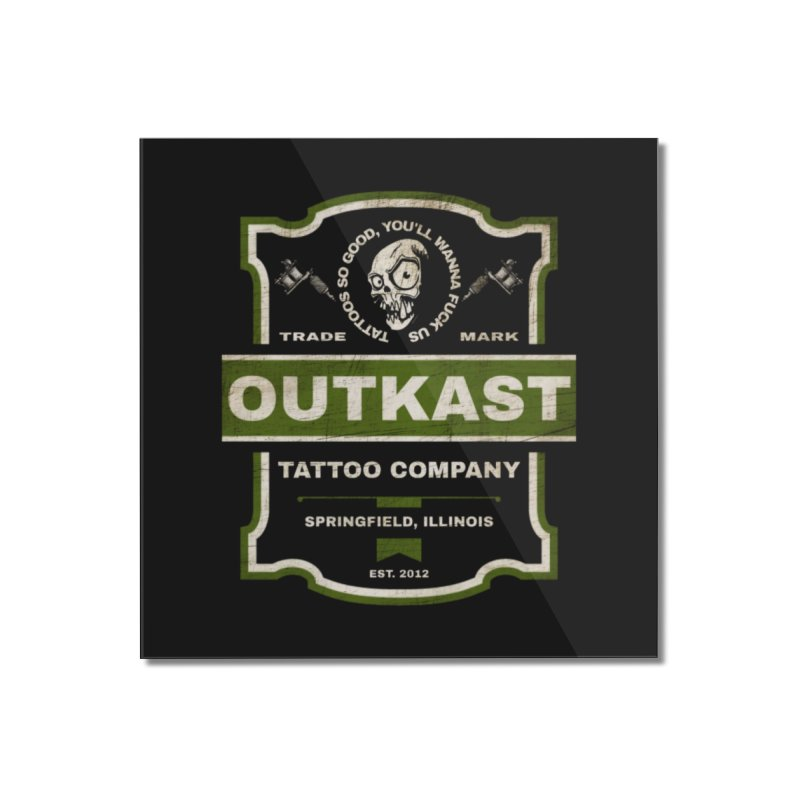 OUTKAST BLACK LABEL TATTOOS Home Mounted Acrylic Print by OutkastTattooCompany's Artist Shop