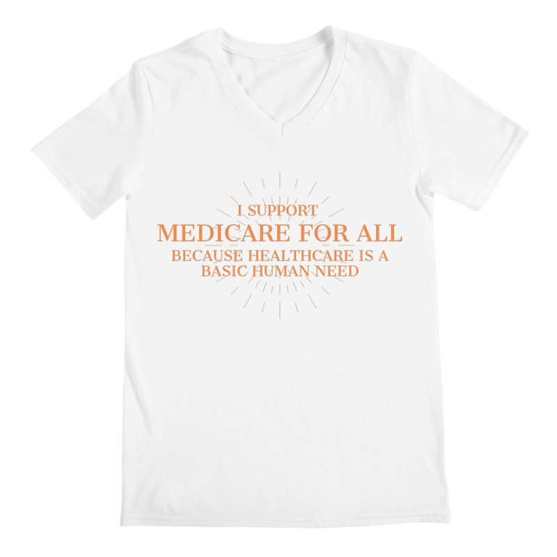 I support Medicare for all because healthcare is a basic human need Men's V-Neck by PNHPMinnesota's Artist Shop