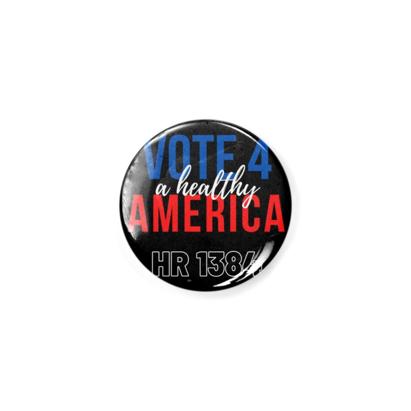 Vote for A Healthy America Accessories Button by PNHPMinnesota's Artist Shop
