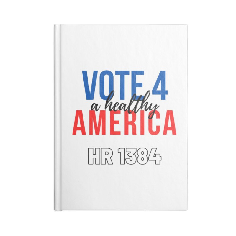 Vote for A Healthy America Accessories Notebook by PNHPMinnesota's Artist Shop