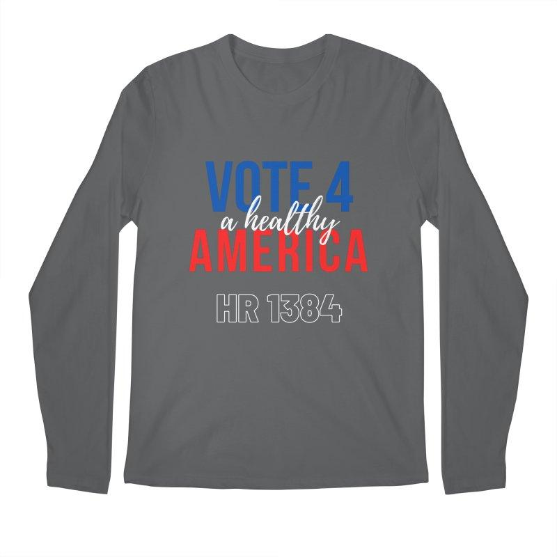 Vote for A Healthy America Men's Longsleeve T-Shirt by PNHPMinnesota's Artist Shop