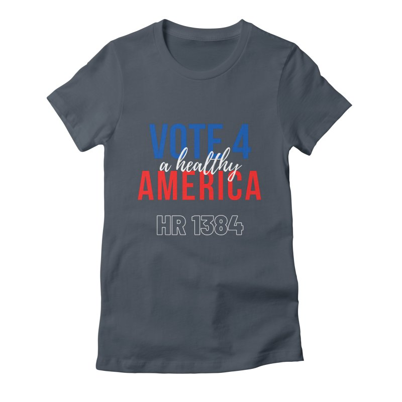 Vote for A Healthy America Women's T-Shirt by PNHPMinnesota's Artist Shop