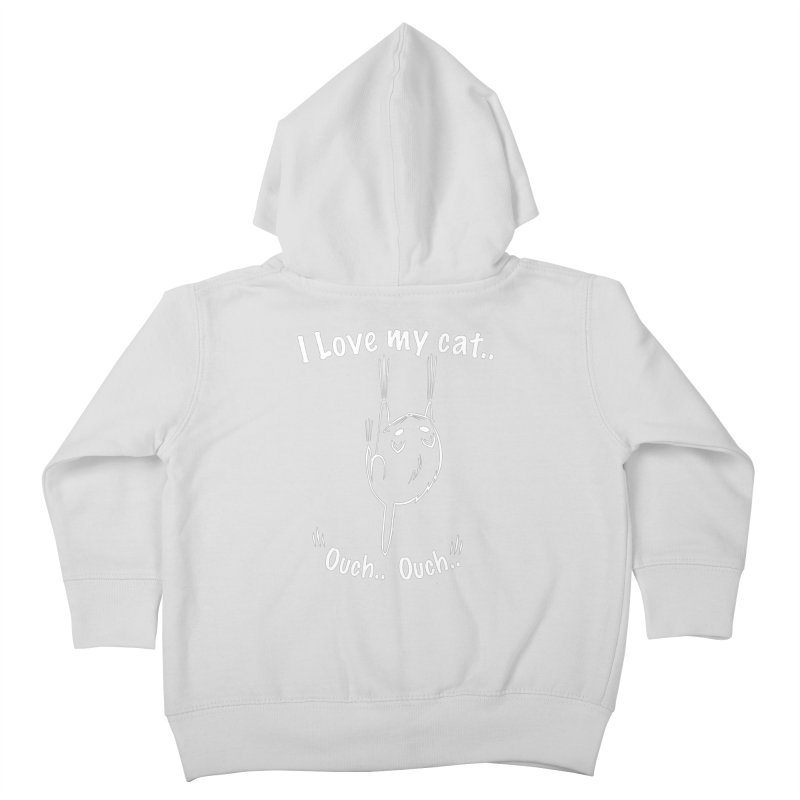 I LOVE MY CAT.. OUCH.. Kids Toddler Zip-Up Hoody by POP COLOR BOT